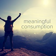 Waking up to meaningful consumption